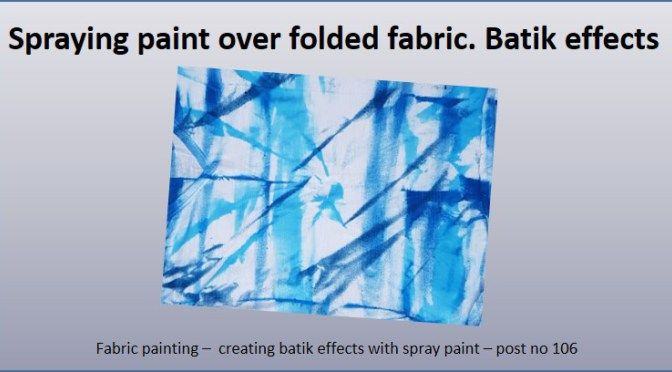 No 106 – Series: Fabric Painting Design Idea – Creating batik effect with spray paints