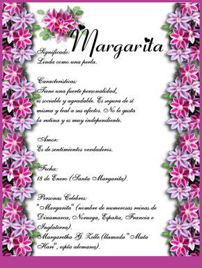 Significado de Margarita: Linda como una perla. Caracteristicas: Tiene una fuerte personalidad, es sociable y agradable. Es segura de sí misma y leal a sus afectos. No le gusta la rutina y es muy i…