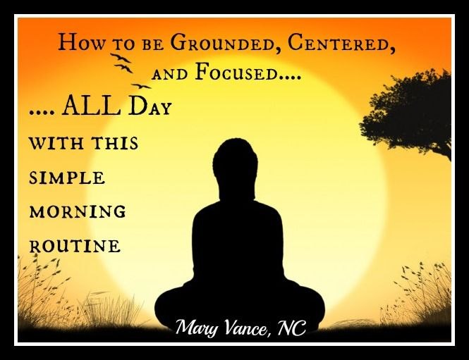 How to be focused, grounded, and centered all day-- Mary Vance, NC