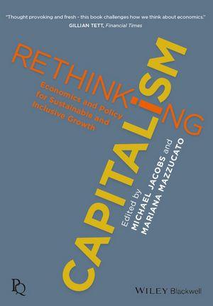 Rethinking Capitalism: Economics and Policy for Sustainable and Inclusive Growth (EBOOK) FULL TEXT: http://web.b.ebscohost.com/ehost/results?sid=046ee724-65ef-4f1a-baef-88f97eb6d9da%40sessionmgr120&vid=0&hid=123&bquery=Rethinking+Capitalism&bdata=JmRiPW5sZWJrJmNsaTA9TkwmY2x2MD1ZJnR5cGU9MCZzaXRlPWVob3N0LWxpdmU%3d