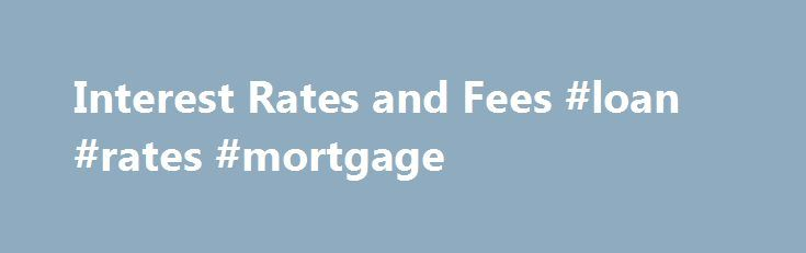 Interest Rates and Fees #loan #rates #mortgage http://money.remmont.com/interest-rates-and-fees-loan-rates-mortgage/  #loan rate # Understand how interest is calculated and what fees are associated with your federal student loan. Interest Rates and Fees If you receive a federal student loan. you will be required to repay that loan with interest. It is important that you understand how interest is calculated and the fees associated with your loan. Both of these factors will impact the amount…