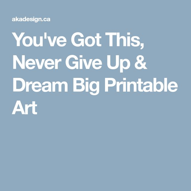 You've Got This, Never Give Up & Dream Big Printable Art