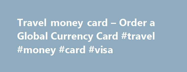 Travel money card – Order a Global Currency Card #travel #money #card #visa http://solomon-islands.remmont.com/travel-money-card-order-a-global-currency-card-travel-money-card-visa/  # Travel money card Things you should know Information is current as at 1 May 2017. You should read the Westpac Global Currency Card Product Disclosure Statement before making a decision and consider whether this product is appropriate for you. This information does not take into account your personal…