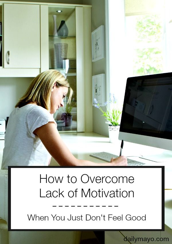 Feeling poorly? Just don't want to write? Find out how to overcome lack of motivation with these three simple tips! Found on www.dailymayo.com