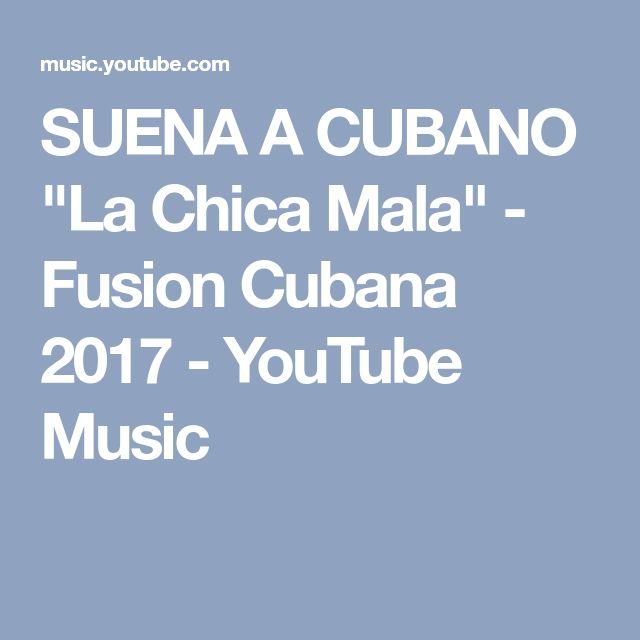 "SUENA A CUBANO ""La Chica Mala"" - Fusion Cubana 2017 - YouTube Music"