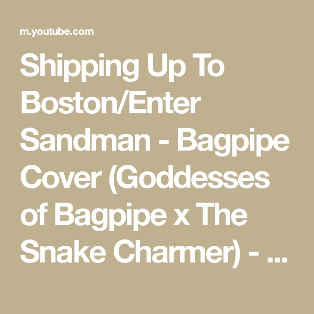 99ab7a1b46 Shipping Up To Boston Enter Sandman - Bagpipe Cover (Goddesses of Bagpipe x  The Snake Charmer) - YouTube