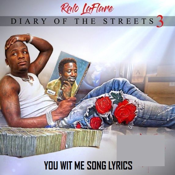 Description:- You Wit Me Song Lyrics are provided in this article. You Wit Me Song is the new upcoming english song. FAMERICA, LLC is the music label under which is Sung by Famous American hip hop Singer Ralo. Which the song is releasing on 9 February 2018. Diary of the Streets 3 is the latest album of Ralo. Genre of this album is Hip-hop/rap.