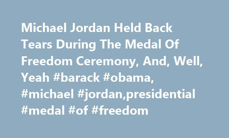 Michael Jordan Held Back Tears During The Medal Of Freedom Ceremony, And, Well, Yeah #barack #obama, #michael #jordan,presidential #medal #of #freedom http://botswana.remmont.com/michael-jordan-held-back-tears-during-the-medal-of-freedom-ceremony-and-well-yeah-barack-obama-michael-jordanpresidential-medal-of-freedom/  # Michael Jordan Held Back Tears During The Medal Of Freedom Ceremony, And, Well, Yeah On Tuesday, Barack Obama presented the prestigious Medal of Freedom to 21 remarkable men…