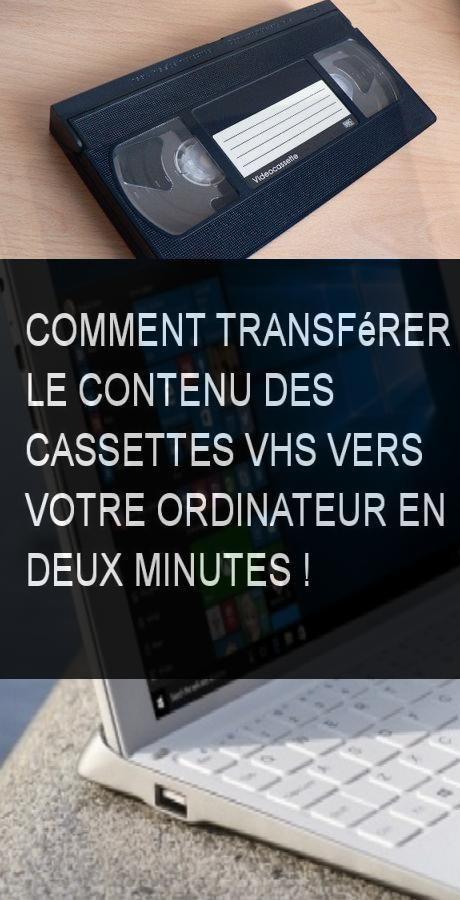Remark transférer le contenu des cassettes VHS vers votre ordinateur en deux minutes !