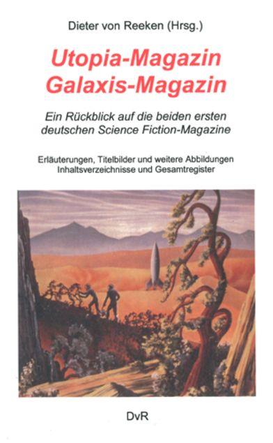 Utopia-Magazin Galaxis-Magazin: Ein Rückblick auf die beiden ersten deutschen Science Fiction- Magazine - Dieter von Reeken - Books on Demand, Norderstedt (2004), 1. Auflage, Taschenbuch, 148 Seiten - ISBN 9783833406676