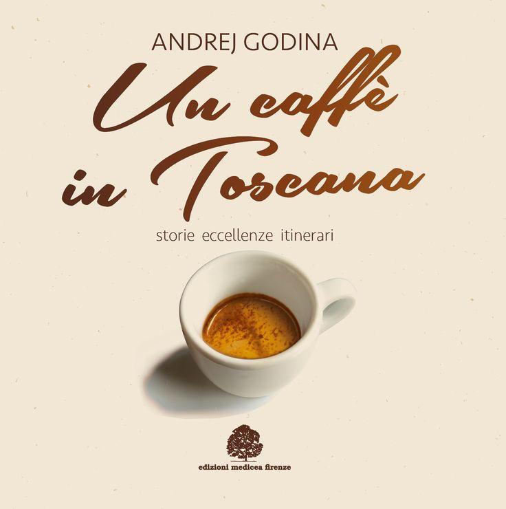 Un caffé in Toscana: storie, eccellenze e itinerari nella bevanda più famosa del mondo