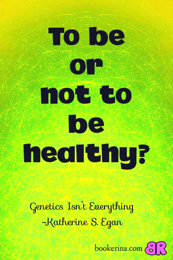 Take control of your health. Switch on the good genes, switch off the bad genes. Genetics Isn't Everything, by Katherine S. Egan. Book Review Bookerina.