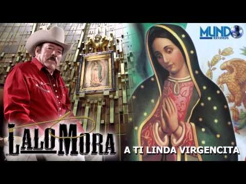 A Ti Linda Virgencita - Lalo Mora - Cancion Especial para La Virgen de Guadalupe - YouTube