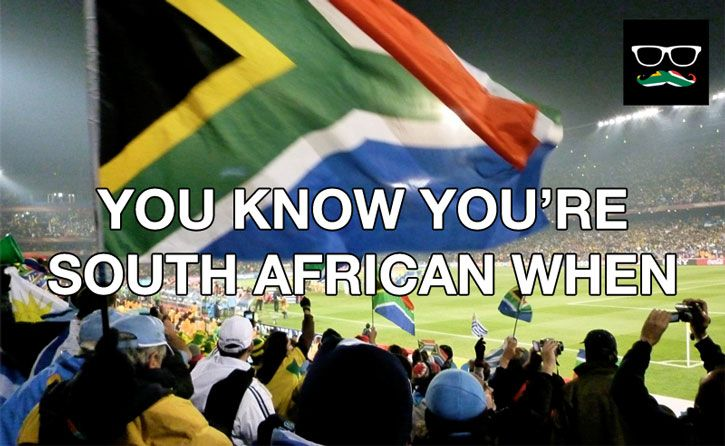 You Know You're South African When…