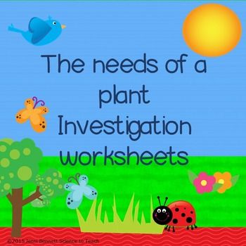 Investigation worksheets - The needs of a plant. These free work sheets accompany the investigation outlined in my How to Teach Science Well Guide.