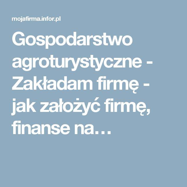 Gospodarstwo agroturystyczne - Zakładam firmę - jak założyć firmę, finanse na…