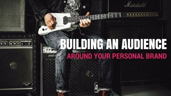 Building An Audience Around Your Personal Brand