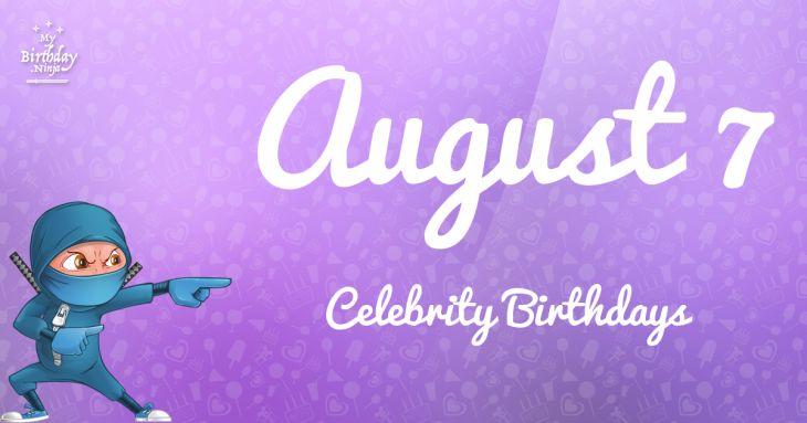 August 7 Celebrity Birthdays