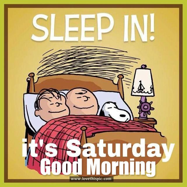 Sleep In! It's Saturday, Good Morning
