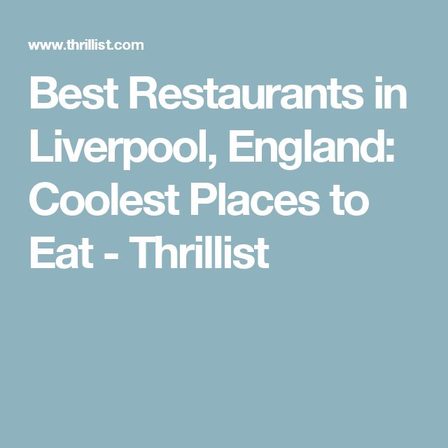 Best Restaurants in Liverpool, England: Coolest Places to Eat - Thrillist