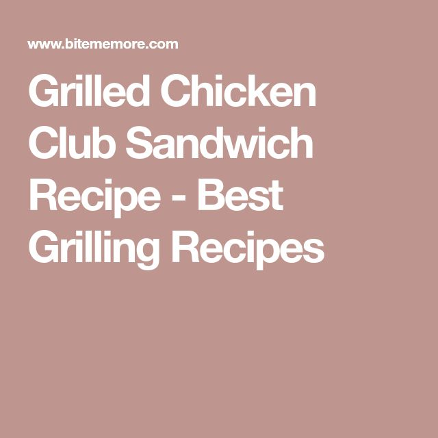 Grilled Chicken Club Sandwich Recipe - Best Grilling Recipes