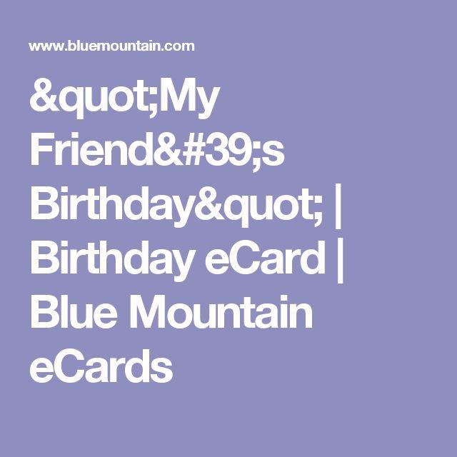 """My Friend's Birthday"" | Birthday eCard | Blue Mountain eCards"