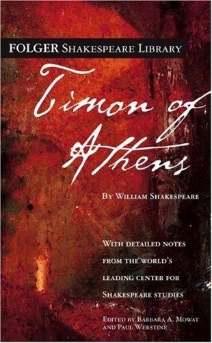 Timon of Athens (Folger Shakespeare Library) by William Shakespeare. Lesser known of Shakespeare's plays, but believable because Timons could be anyone of us. We think we know ourselves and those near us, but do we?