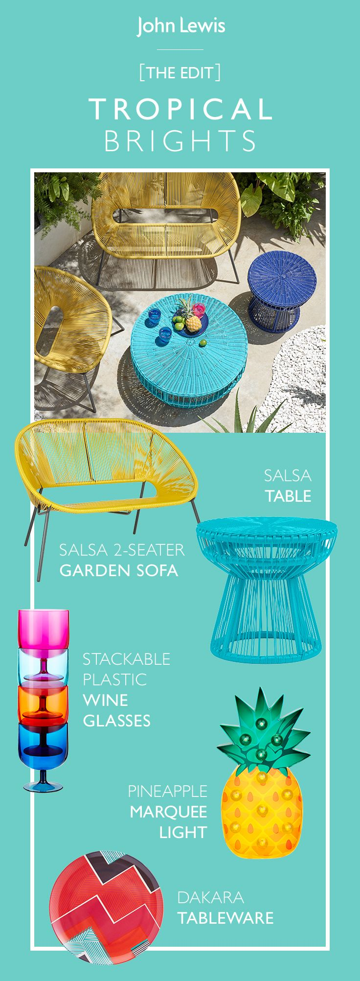This month's EDIT embraces fun in the sun with playful prints in hothouse hues, party must-haves and everything you need for alfresco entertaining. Introduce pops of colour and striking designs to your summer lounging with John Lewis Salsa furniture that's perfect for small-space dining at any time of day. Illuminate your home and garden with everything from cheerful pineapples to colour-popping bulbs to create a memorable party atmosphere.