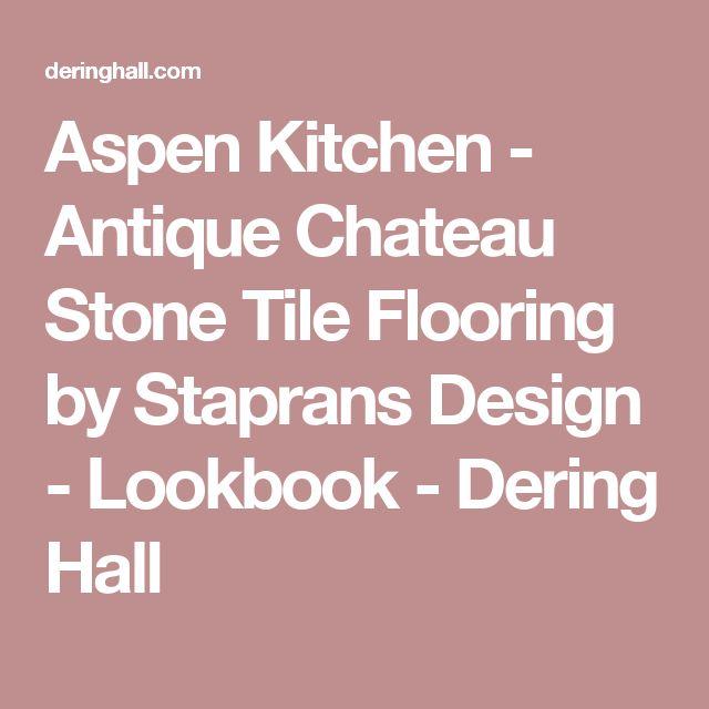 Aspen Kitchen - Antique Chateau Stone Tile Flooring by Staprans Design - Lookbook - Dering Hall