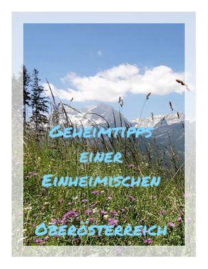 Geheimtipps einer Einheimischen Oberösterreich