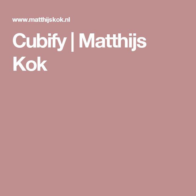 Cubify | Matthijs Kok