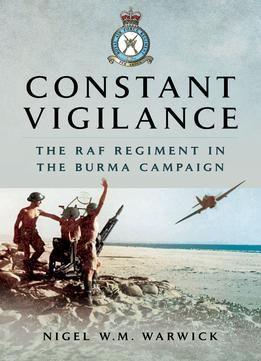 Constant Vigilance: Raf Regiment In The Burma Campaign