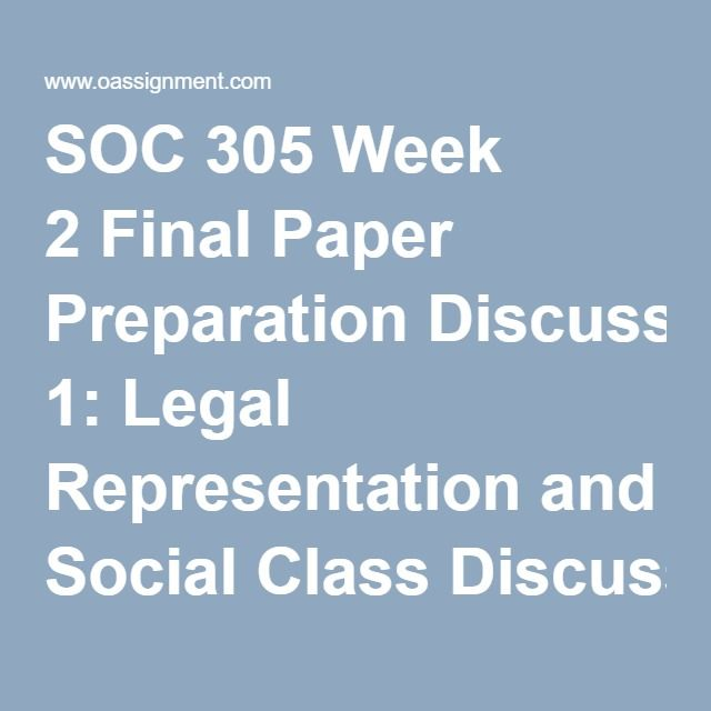 SOC 305 Week 2 Final Paper Preparation Discussion 1: Legal Representation and Social Class Discussion 2: The War on Drugs Quiz