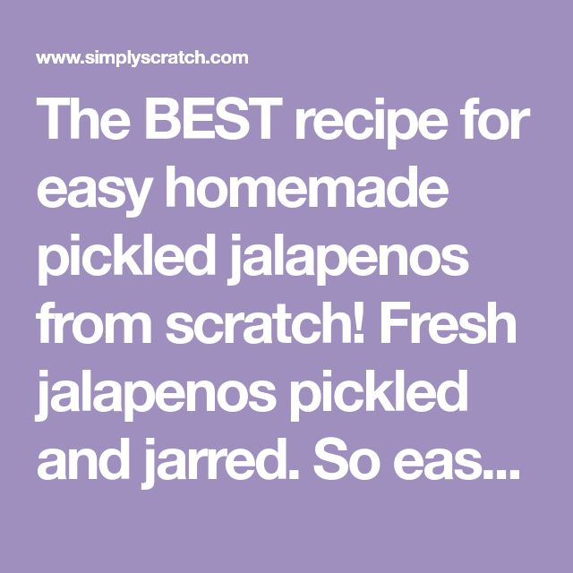 The BEST recipe for easy homemade pickled jalapenos from scratch! Fresh jalapenos pickled and jarred. So easy in fact, no canning is needed!