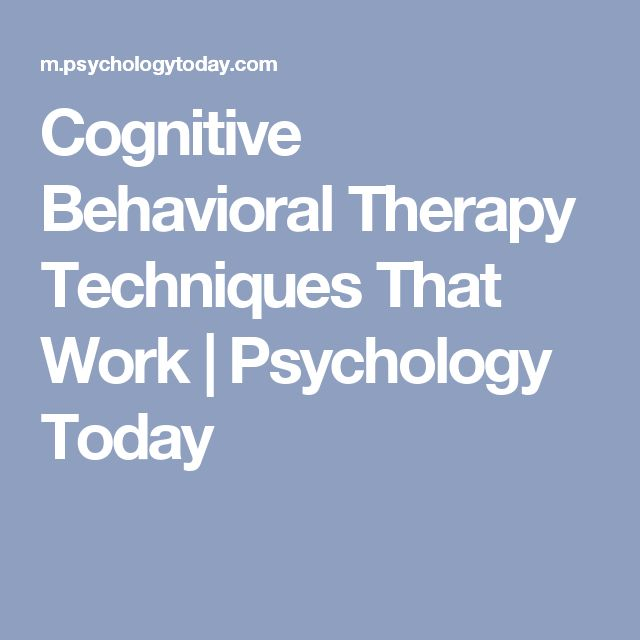 Cognitive Behavioral Therapy Techniques That Work | Psychology Today