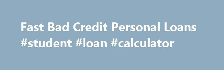 Fast Bad Credit Personal Loans #student #loan #calculator http://loans.remmont.com/fast-bad-credit-personal-loans-student-loan-calculator/  #bad credit loans nz # Bad Credit Loans Offer Quick Financial Solutions If a person is in need of quick cash, First Choice Finance bad credit loans may provide the best answer. Take a few minutes to fill out our online application. Fill out the form with a first and last name, contact information and […]The post Fast Bad Credit Personal Loans #student…