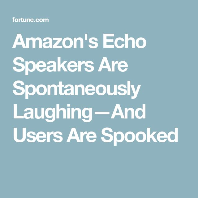 Amazon's Echo Speakers Are Spontaneously Laughing—And Users Are Spooked