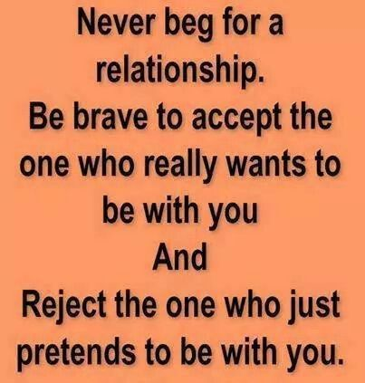 Never beg for a relationship.