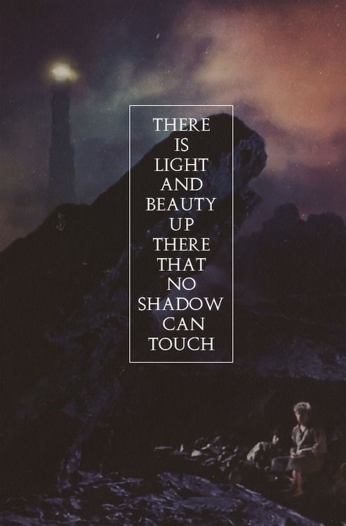 "Samwise Gamgee: ""There is light and beauty up there, that no shadow can touch."" For the wall in Sam's room."