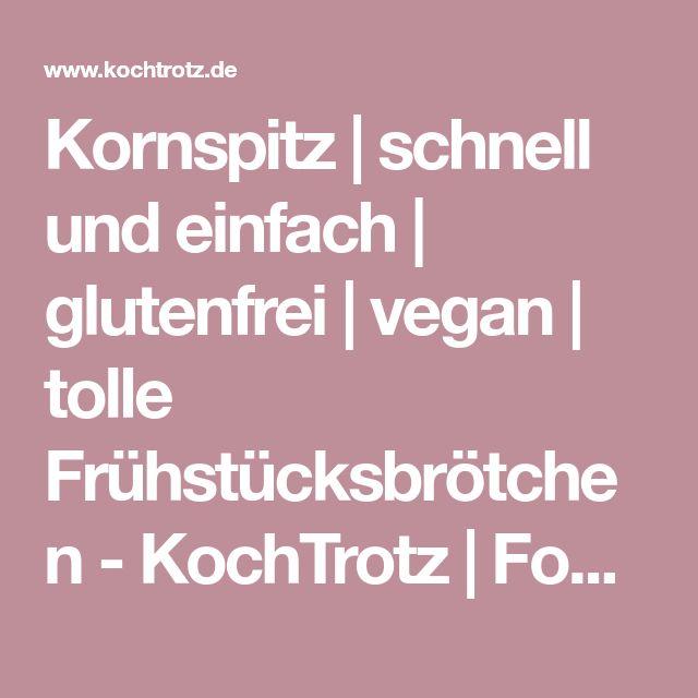 Kornspitz | schnell und einfach | glutenfrei | vegan | tolle Frühstücksbrötchen - KochTrotz | Foodblog | Reiseblog | Genuss trotz Einschränkungen