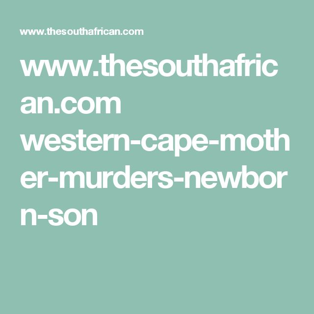 www.thesouthafrican.com western-cape-mother-murders-newborn-son