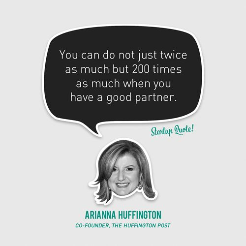 You can do not just twice as much but 200 times as much when you have a good partner. ~ Arianna Huffington