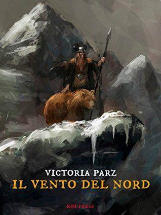 Il vento del nord - [Victoria Parz] Consigliato a: chi vuole riscoprire i Teutoni.