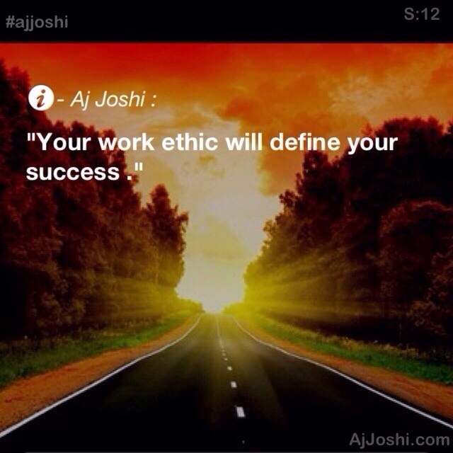 Your work ethic will define your success - #ajjoshi - http://www.ajjoshi.com