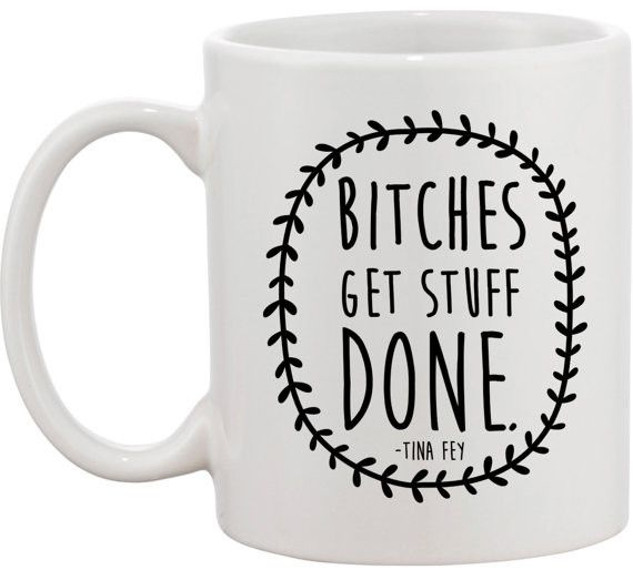 Bitches Get Stuff Done Mug #NYLONshop http://shop.nylon.com/collections/whats-new/products/bitches-get-stuff-done-mug
