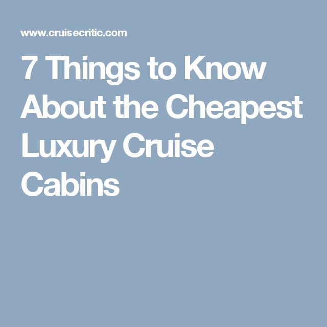 7 Things to Know About the Cheapest Luxury Cruise Cabins