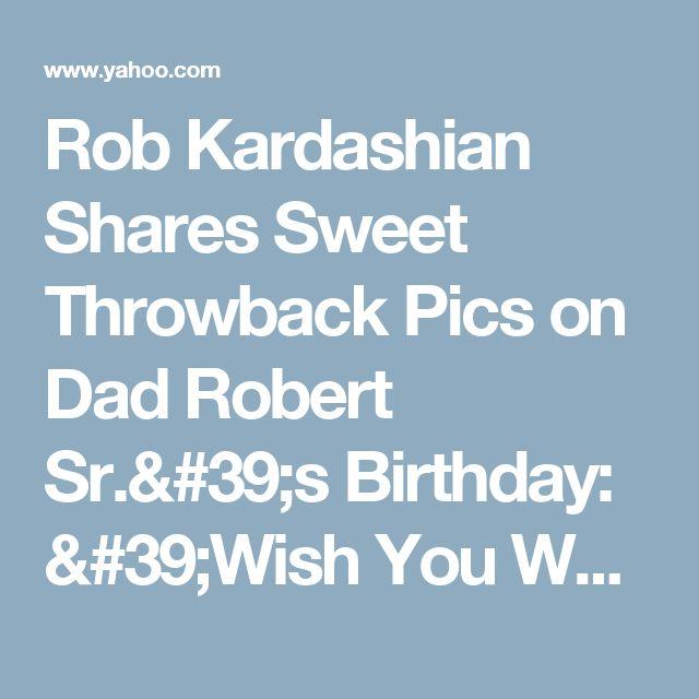 Rob Kardashian Shares Sweet Throwback Pics on Dad Robert Sr.'s Birthday: 'Wish You Were Here to Meet Dream'