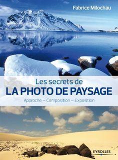Les_secrets_de_la_photo_de_paysage_Guide_pratique_Fabrice_Milochau