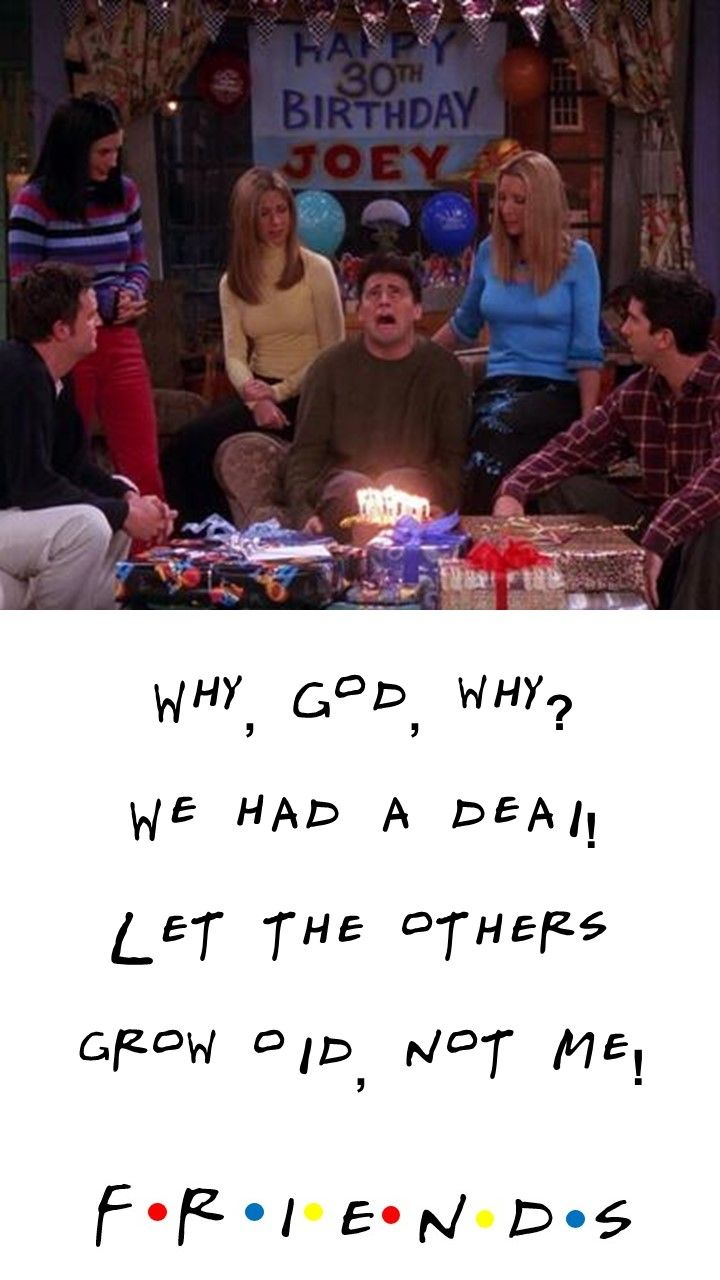 FRIENDS TV SHOW QUOTE: JOEY Why, God, why? We had a deaI! Let the