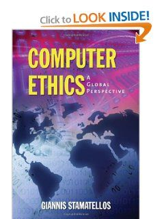 Computer Ethics: A Global Perspective by Dr.  Giannis Stamatellos. $33.97. Publisher: Jones & Bartlett Publishers; 1st edition (January 9, 2007). Edition - 1st